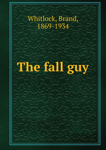 Brand Whitlock The fall guy the fall guy