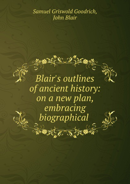 лучшая цена Samuel Griswold Goodrich Blair.s outlines of ancient history: on a new plan, embracing biographical .