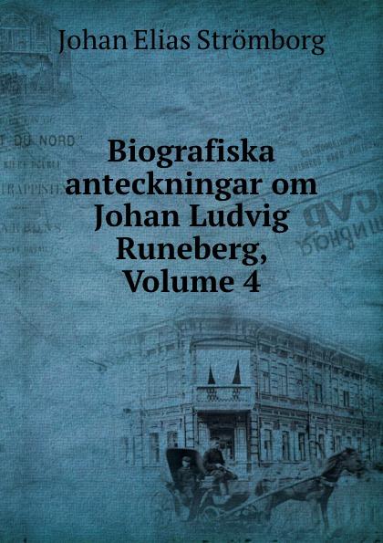 Johan Elias Strömborg Biografiska anteckningar om Johan Ludvig Runeberg, Volume 4 herman johan aloysius maria schaepman de wachter volume 4