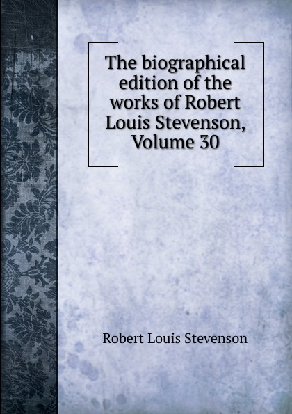 The biographical edition of the works of Robert Louis Stevenson, Volume 30, Robert Louis Stevenson