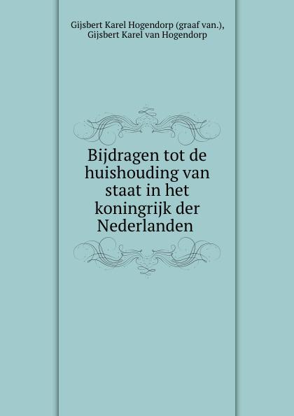 Gijsbert Karel Hogendorp Bijdragen tot de huishouding van staat in het koningrijk der Nederlanden . willem boudewijn donker curtius bijdragen tot den waterstaat der nederlanden
