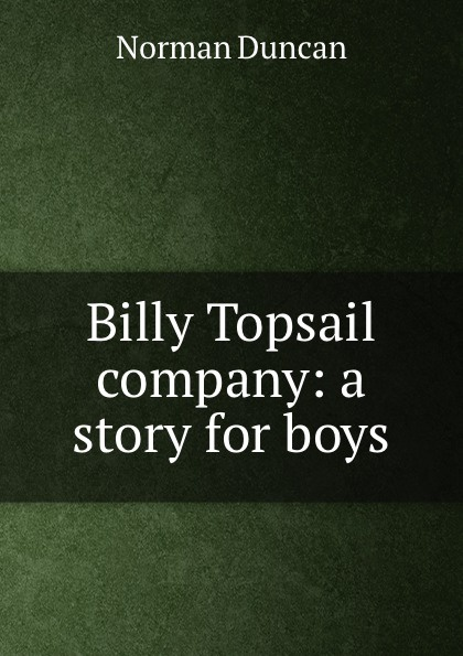 Duncan Norman Billy Topsail . company: a story for boys