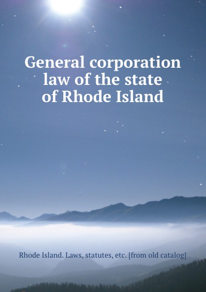 Rhode Island. Laws General corporation law of the state of Rhode Island