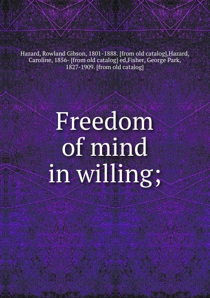 Rowland Gibson Hazard Freedom of mind in willing;