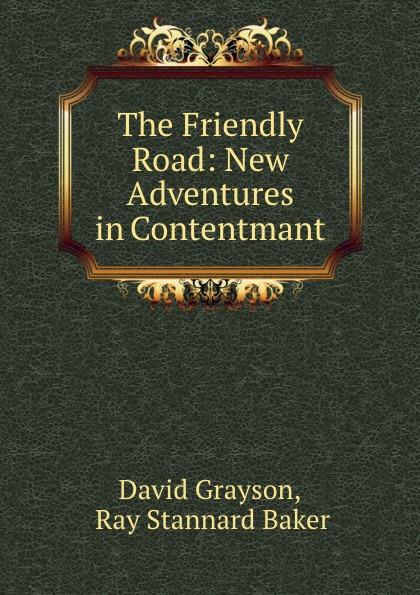 David Grayson The Friendly Road: New Adventures in Contentmant david grayson adventures in contentment