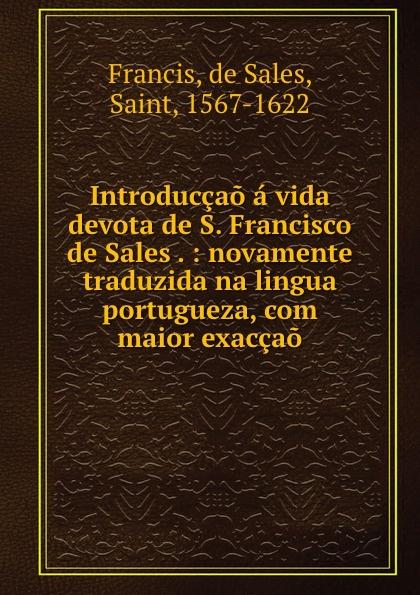 где купить de Sales Francis Introduccao a vida devota de S. Francisco de Sales . : novamente traduzida na lingua portugueza, com maior exaccao по лучшей цене