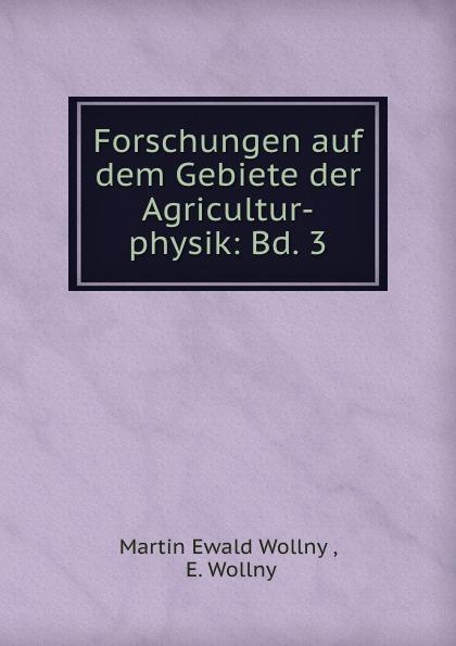 Martin Ewald Wollny Forschungen auf dem Gebiete der Agricultur-physik: Bd. 3 martin ewald wollny forschungen auf dem gebiete der agricultur physik 18