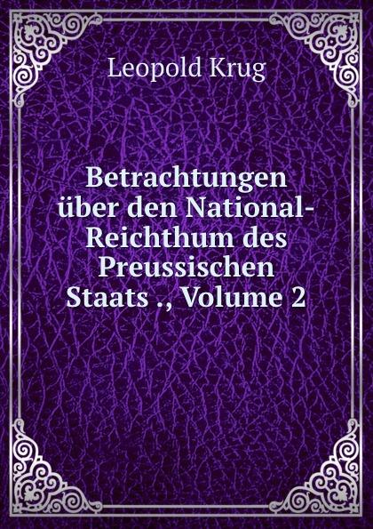 Leopold Krug Betrachtungen uber den National-Reichthum des Preussischen Staats ., Volume 2