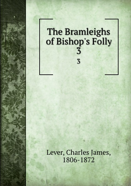 Lever Charles James The Bramleighs of Bishop.s Folly. 3