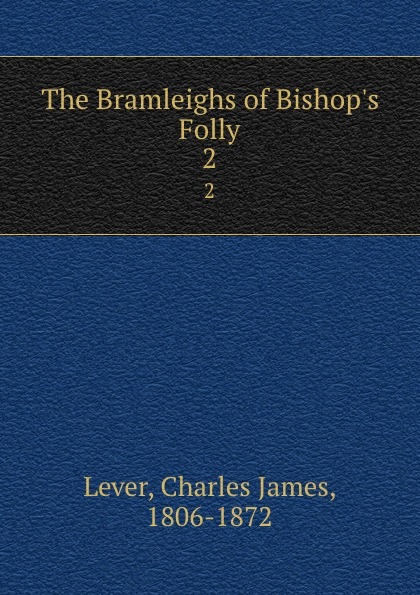 Lever Charles James The Bramleighs of Bishop.s Folly. 2