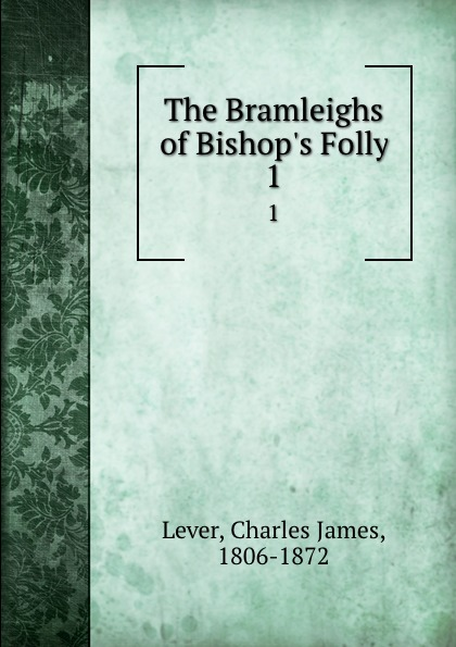 Lever Charles James The Bramleighs of Bishop.s Folly. 1