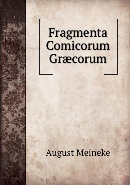 August Meineke Fragmenta Comicorum Graecorum theodor kock comicorum atticorum fragmenta volume 2