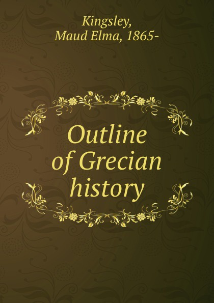Maud Elma Kingsley Outline of Grecian history kingsley maud elma ivanhoe scott