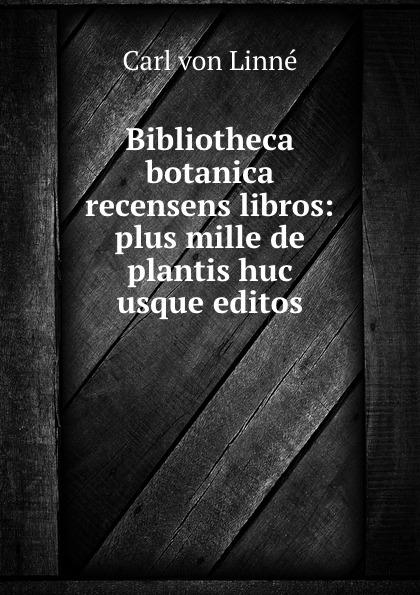 Carl von Linné Bibliotheca botanica recensens libros: plus mille de plantis huc usque editos georg forster de plantis esculentis insularum oceani australis commentatio botanica
