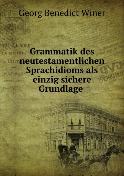 Georg Benedict Winer Grammatik des neutestamentlichen Sprachidioms als einzig sichere Grundlage . friedrich blass grammatik des neutestamentlichen griechisch