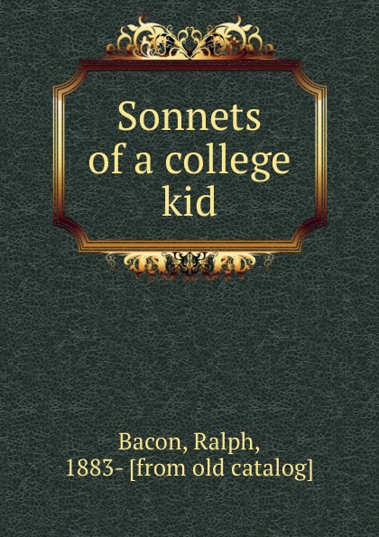 Ralph Bacon Sonnets of a college kid
