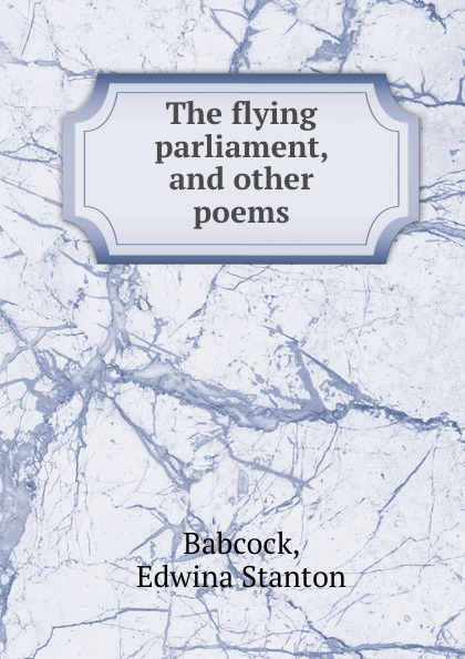 Edwina Stanton Babcock The flying parliament, and other poems edwina stanton babcock greek wayfarers and other poems