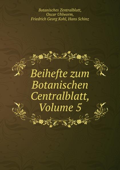 Friedrich Georg Kohl Beihefte zum Botanischen Centralblatt, Volume 5 uhlworm oscar beihefte zum botanischen centralblatt volume 22 german edition