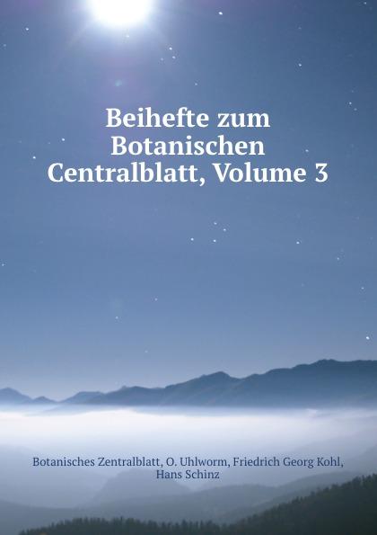 Friedrich Georg Kohl Beihefte zum Botanischen Centralblatt, Volume 3 uhlworm oscar beihefte zum botanischen centralblatt volume 22 german edition