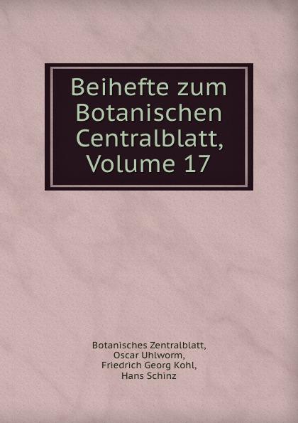 Friedrich Georg Kohl Beihefte zum Botanischen Centralblatt, Volume 17 uhlworm oscar beihefte zum botanischen centralblatt volume 22 german edition