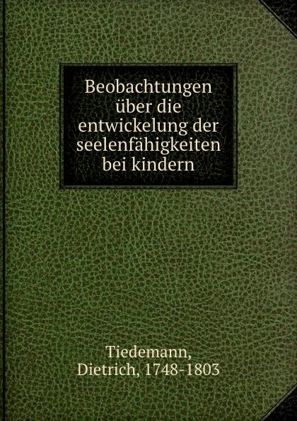 Dietrich Tiedemann Beobachtungen uber die entwickelung der seelenfahigkeiten bei kindern
