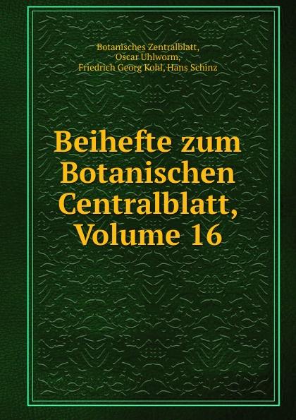 Friedrich Georg Kohl Beihefte zum Botanischen Centralblatt, Volume 16 uhlworm oscar beihefte zum botanischen centralblatt volume 22 german edition