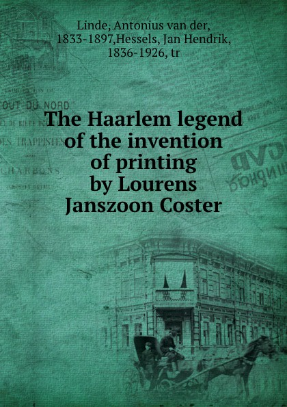 Antonius van der Linde The Haarlem legend of the invention of printing by Lourens Janszoon Coster de coster charles the legend of ulenspiegel volume 1 of 2