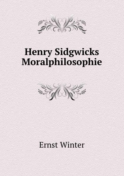 Ernst Winter Henry Sidgwicks Moralphilosophie ernst maass commentariorvm in aratvm reliqviae