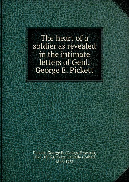 George Edward Pickett The heart of a soldier as revealed in the intimate letters of Genl. George E. Pickett madeline george gabriel s heart