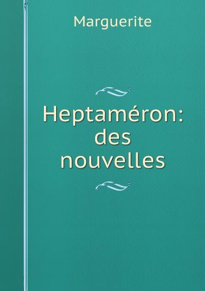 Marguerite Heptameron: des nouvelles queen marguerite l heptameron des nouvelles