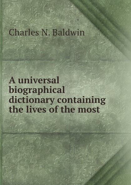 Charles N. Baldwin A universal biographical dictionary containing the lives of the most . andrus nilk salumets muutumised isbn 9789949589319