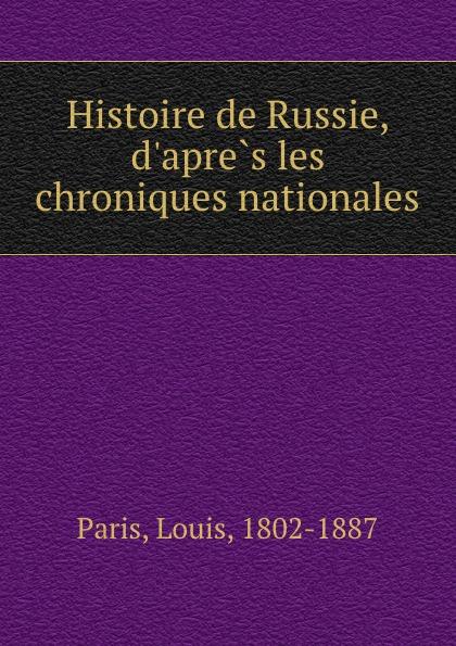Louis Paris Histoire de Russie, d.apres les chroniques nationales