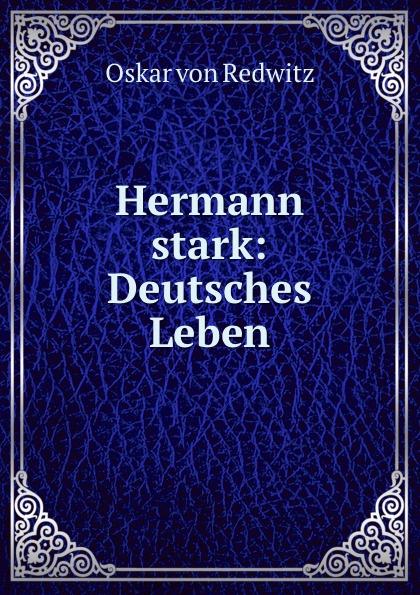 Oskar von Redwitz Hermann stark: Deutsches Leben