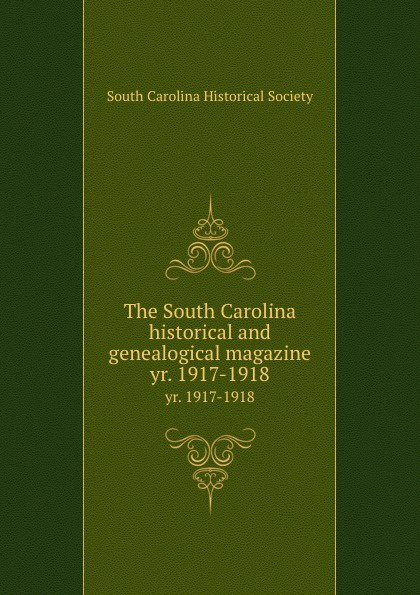 The South Carolina historical and genealogical magazine. yr. 1917-1918
