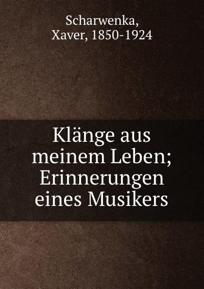 Xaver Scharwenka Klange aus meinem Leben; Erinnerungen eines Musikers x scharwenka klange aus meinem leben erinnerungen eines musikers