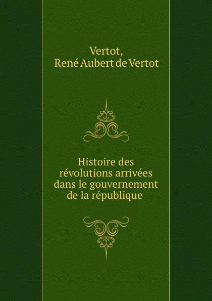 René Aubert de Vertot Vertot Histoire des revolutions arrivees dans le gouvernement de la republique . rené aubert de vertot histoire des revolutions de la republique romaine t 3