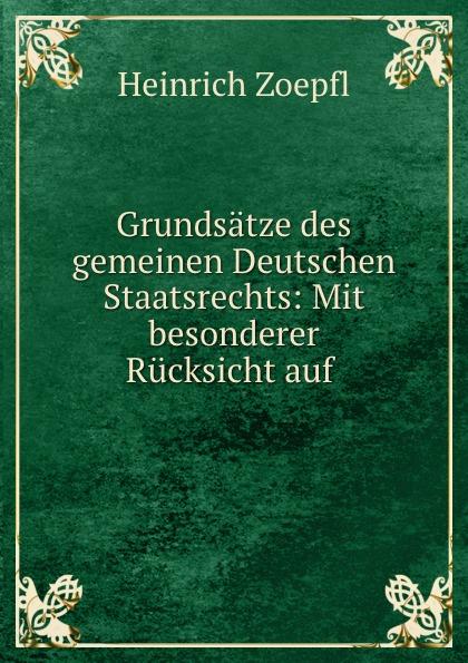 Heinrich Zoepfl Grundsatze des gemeinen Deutschen Staatsrechts: Mit besonderer Rucksicht auf .