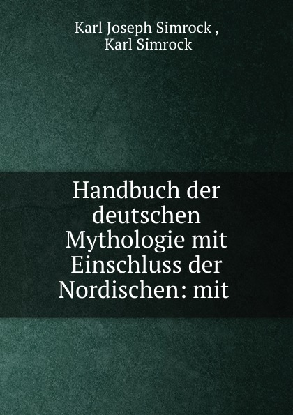 Karl Joseph Simrock Handbuch der deutschen Mythologie mit Einschluss der Nordischen: mit . karl simrock handbuch der deutschen mythologie