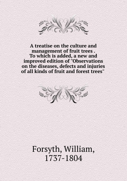 William Forsyth A treatise on the culture and management of fruit trees . To which is added, a new and improved edition of Observations on the diseases, defects and injuries of all kinds of fruit and forest trees kate outdoor forest fotografico photo painted backdrops broken wooden chair autumn photography background with fruit trees