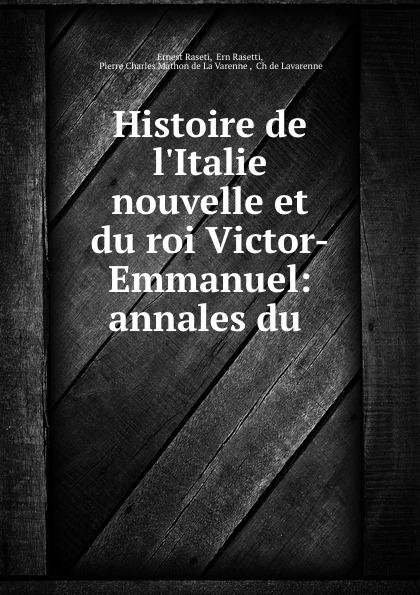 Ernest Raseti Histoire de l.Italie nouvelle et du roi Victor-Emmanuel: annales du .