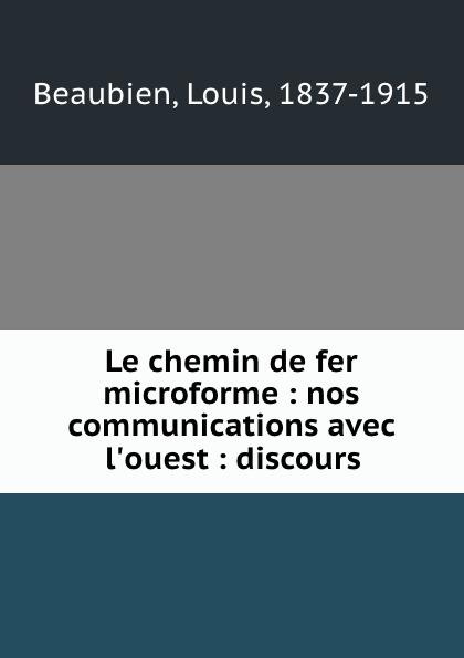 Louis Beaubien Le chemin de fer microforme : nos communications avec l.ouest : discours смеситель для биде kludi bozz 385330576