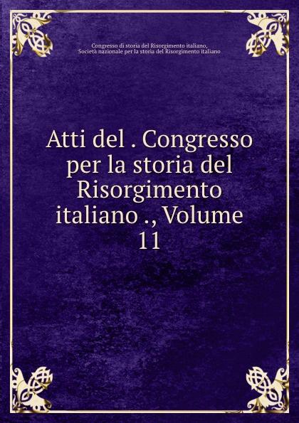 Atti del . Congresso per la storia del Risorgimento italiano ., Volume 11