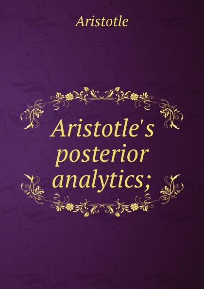 Аристотель Aristotle.s posterior analytics;