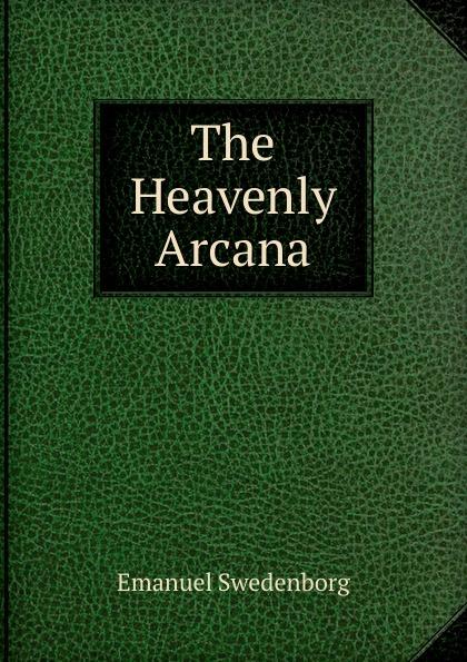 Emanuel Swedenborg The Heavenly Arcana emanuel swedenborg arcana cœlestia vol 5