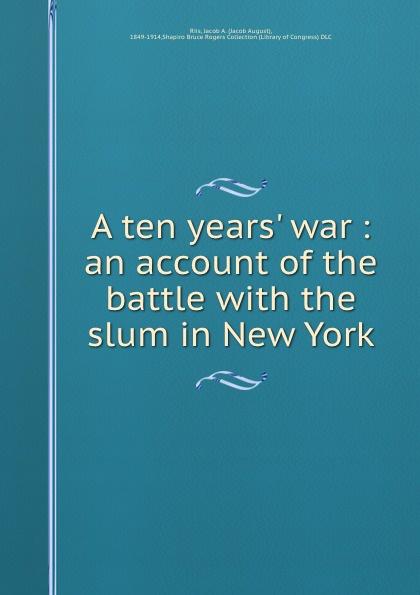цена Jacob August Riis A ten years. war : an account of the battle with the slum in New York онлайн в 2017 году