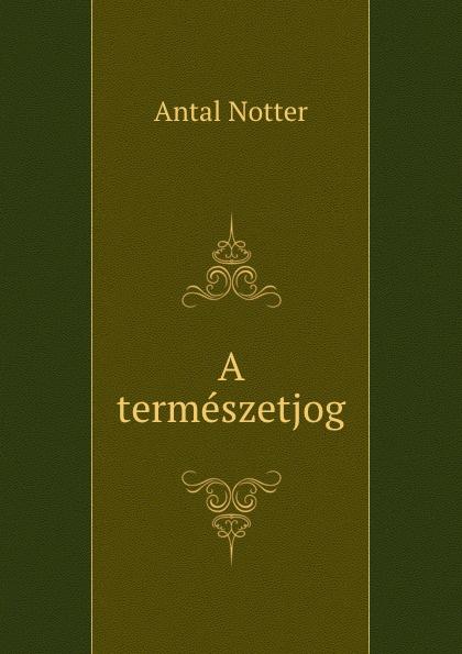 Antal Notter A termeszetjog szent istván társulat ezereves magyarorszag