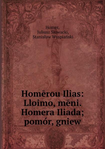 Juliusz Słowacki Homer Homerou Ilias: Lloimo, meni. Homera Iliada; pomor, gniew