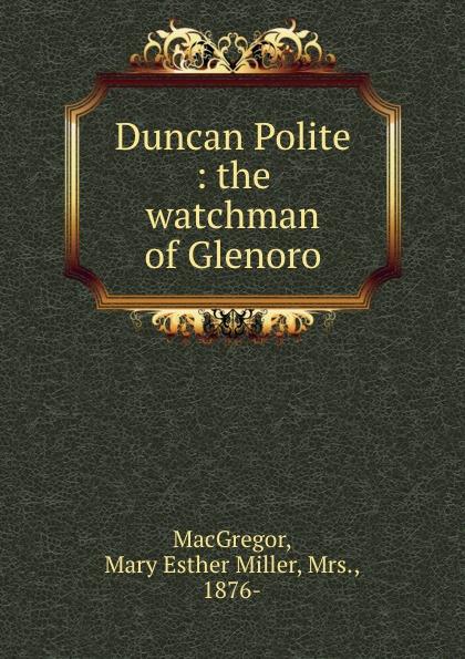 Mary Esther Miller MacGregor Duncan Polite : the watchman of Glenoro