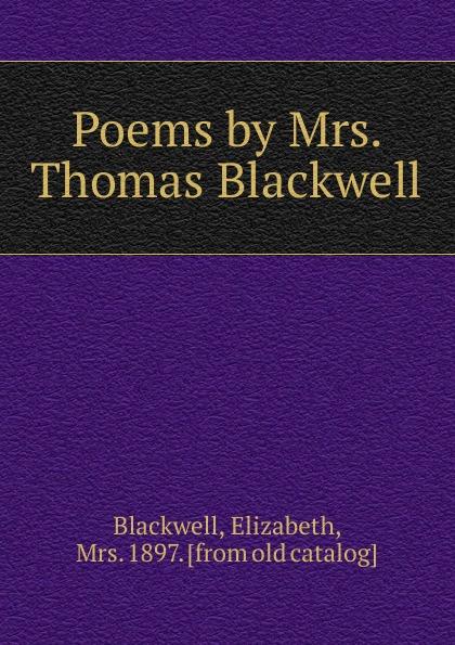 Elizabeth Blackwell Poems by Mrs. Thomas Blackwell цены онлайн
