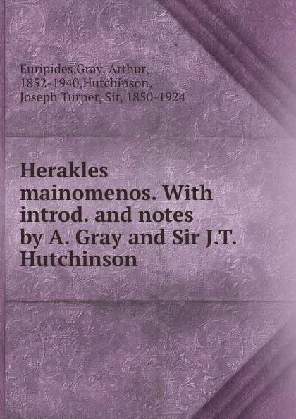 Gray Euripides Herakles mainomenos. With introd. and notes by A. Gray and Sir J.T. Hutchinson недорого